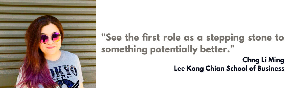 """See the first role as a stepping stone to something potentially better."" – Chng Li Ming"