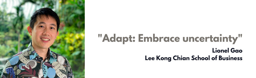 """Adapt: Embrace uncertainty"" – Lionel Gao"